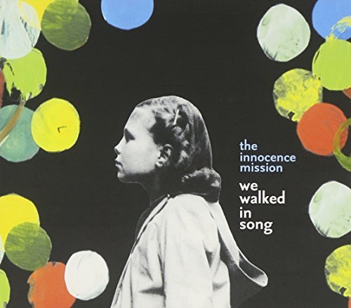 Innocence Mission We Walked In Song