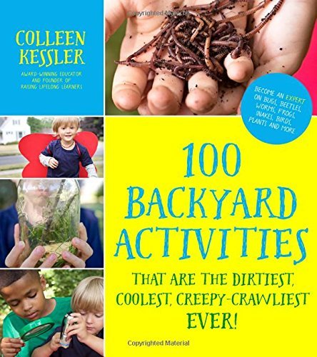 Colleen Kessler 100 Backyard Activities That Are The Dirtiest Coo Become An Expert On Bugs Beetles Worms Frogs