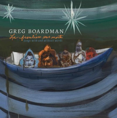 Greg Boardman La Frontière Est Morte Songs With And Without Wor Local