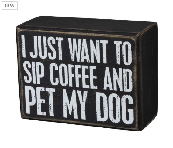 primitives-by-kathy-box-sign-sip-coffee-and-pet-my-dog