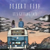Desert Fish It's Getting Late