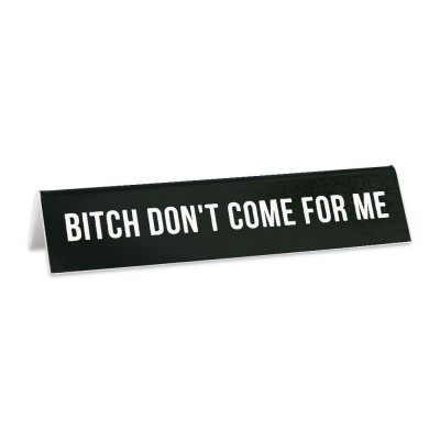 desk-sign-bitch-dont-come-for-me-6