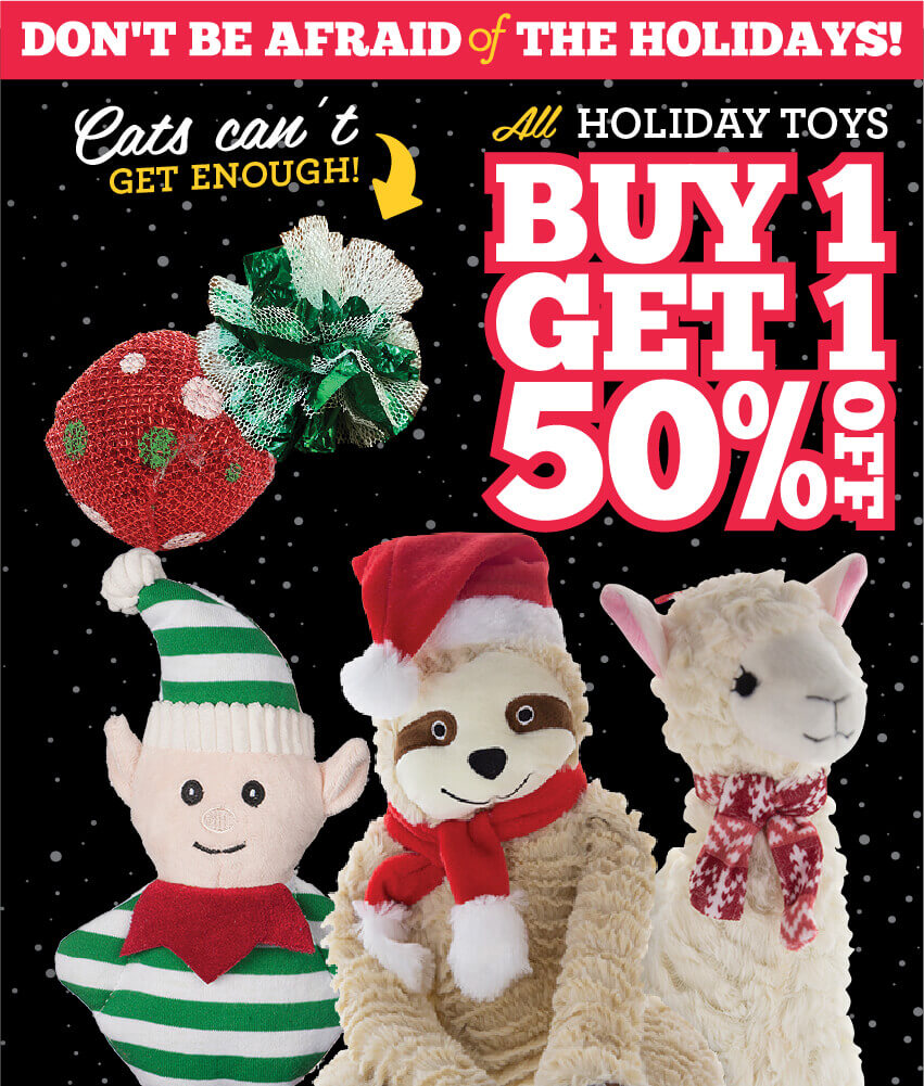 Buy one, get one half off Holiday Toys for dogs and cats!